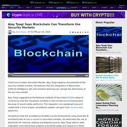 Ajay Tyagi Says Blockchain Can Transform the Security Markets