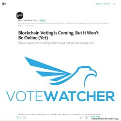 Blockchain Voting is Coming, But It Won't Be Online (Yet) – Medium