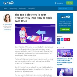 The Top 5 Blockers To Your Productivity (And How To Hack Each One)