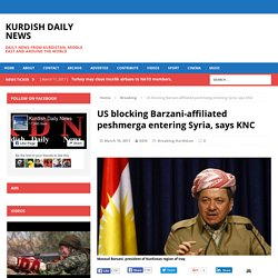 US blocking Barzani-affiliated peshmerga entering Syria, says KNC – KURDISH DAILY NEWS