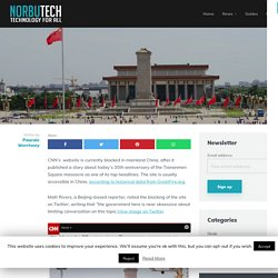 China begins blocking CNN & Reuters articles about Tiananmen Square - Norbutech