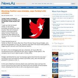 Blocking Twitter was mistake, says Turkey's EU minister