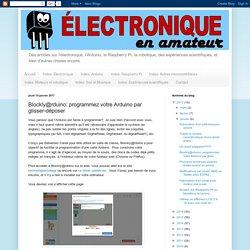 Électronique en amateur: Blockly@rduino: programmez votre Arduino par glisser-déposer