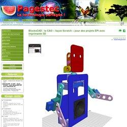 BlocksCAD : la CAO « façon Scratch » pour des projets EPI avec imprimante 3D - Site Pagestec