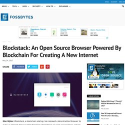 Blockstack: An Open Source Browser Powered By Blockchain For Creating A New Internet