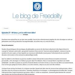 Le blog de Freedelity Episode 27 - M'sieur, y m'a volé mon idée !