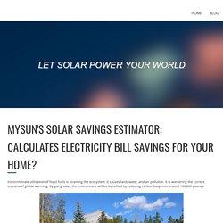 MYSUN'S SOLAR SAVINGS ESTIMATOR: CALCULATES ELECTRICITY BILL SAVINGS FOR YOUR HOME?
