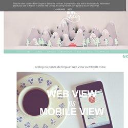WE BLOG YOU: o blog na ponta da língua: Web view ou Mobile view
