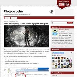 Blog do John: Tomb Raider (2013) - Como colocar o jogo em português!