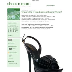 Blog Shoes N More : What are the 10 Most Expensive Shoes for Women?