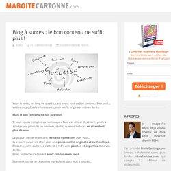 Blog à succès : le bon contenu ne suffit plus !