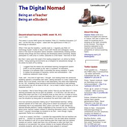 The Digital Nomad: Being an eTeacher, being an eStudent (Lernado.com)» Blogarchiv » Decentralised learning (H800, week 18, A1)