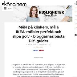 Måla på klinkers, måla IKEA-möbler perfekt och slipa golv – bloggarnas bästa ...