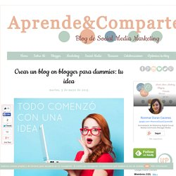 Crear un blog en blogger para dummies: tu idea