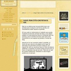 Blogger. Página estática como portada del blog.