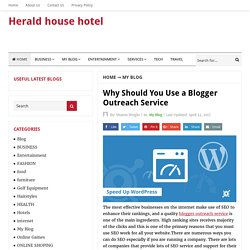 Why Should You Use a Blogger Outreach Service - Herald house hotel