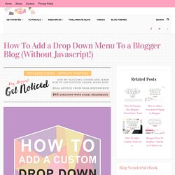 How To Add a Drop Down Menu To a Blogger Blog (Without Javascript!)