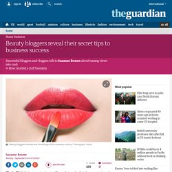 Beauty bloggers reveal their secret tips to business success