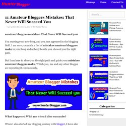 11 Amateur Bloggers Mistakes: That Never Will Succeed You - Hunter Blogger- Blogging, Affliate Marketing, SEO Tips