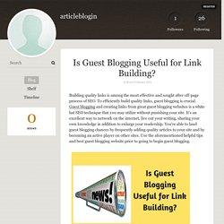Is Guest Blogging Useful for Link Building? - articleblogin