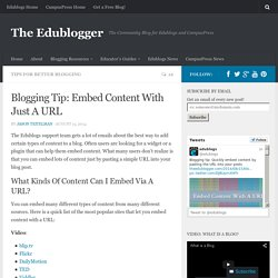 Blogging Tip: Embed Content With Just A URL - The Edublogger