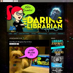 Just Blog It! Blogging Tips & Ideas | Daring Librarian, The