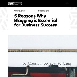 5 Reasons Why Blogging is Essential for Business Success
