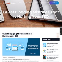 Guest Blogging Mistakes That is Hurting Your SEO