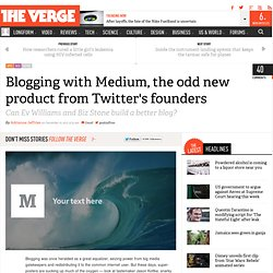 Blogging with Medium, the odd new product from Twitter's founders