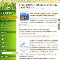 """Brico-détente : fabriquer un bateau """"pop pop""""... » BlogNature"""