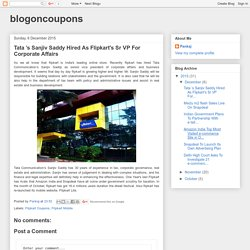 blogoncoupons: Tata 's Sanjiv Saddy Hired As Flipkart's Sr VP For Corporate Affairs