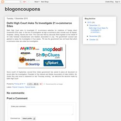 blogoncoupons: Delhi High Court Asks To Investigate 21 e-commerce Sites