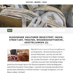 Blogparade #KulturEr begeistert: Musik, Street-Art, Theater, Museum