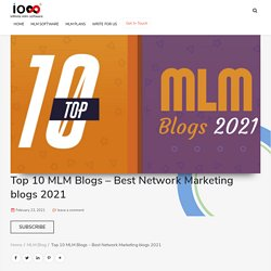 Top 10 MLM blogs 2021 - Network Marketing Blogs