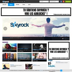 Blogs - Skyrock.com