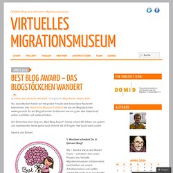 Best Blog Award – das Blogstöckchen wandert « virtuelles Migrationsmuseum