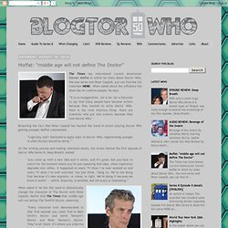 "Blogtor Who: Moffat: ""middle age will not define The Doctor"""