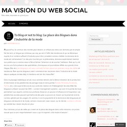 To blog or not to blog: La place des blogues dans l'industrie de la mode | Ma vision du web social