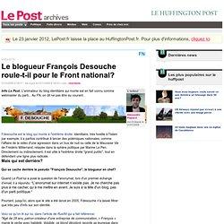 Le blogueur François Desouche roule-t-il pour le Front national?