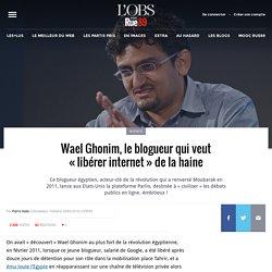 Wael Ghonim, le blogueur qui veut «libérer internet» de la haine