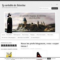 Nous les profs blogueurs,»vos» super héros ! – Le cartable de Séverine