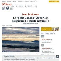 """Le """"petit Canada"""" vu par les blogueurs : « quelle nature ! » - Château-Chinon (Campagne) (58120) - Le Journal du Centre"""