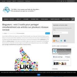 Blogueurs : voici 3 outils pour partager simultanément vos articles sur plusieurs réseaux sociaux
