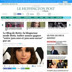 "Le Blog de Betty: la blogueuse mode Betty Autier assure gagner ""entre 300.000 et 500.000 euros"" par an"