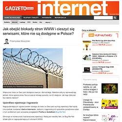 Jak obejść blokady stron WWW i cieszyć się serwisami, które nie są dostępne w Polsce?