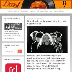 Une blonde trash, sexy et atomic, mais c'est Blondie! – Bmol
