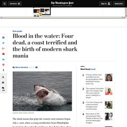 Blood in the water: Four dead, a coast terrified and the birth of modern shark mania