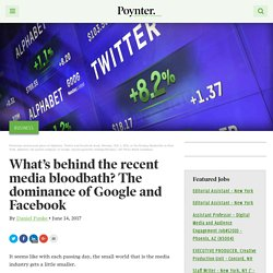 What's behind the recent media bloodbath? The dominance of Google and Facebook – Poynter