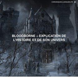 Bloodborne - explication de l'histoire et de son univers