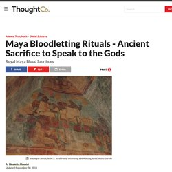 Maya Bloodletting Rituals - To Speak to the Gods